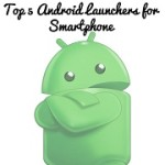 Top 5 Android Launchers for Android Smartphone – 2015 List..!